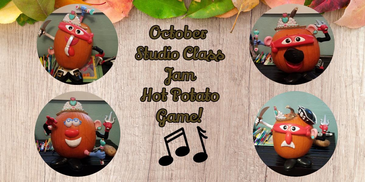 October Studio Class Jam- Hot Potato!!